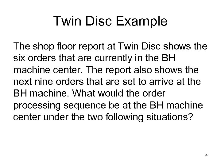 Twin Disc Example The shop floor report at Twin Disc shows the six orders