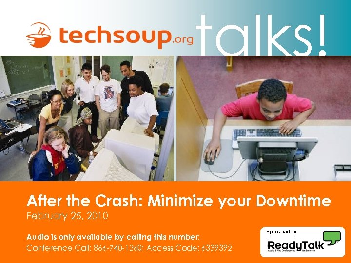 talks! After the Crash: Minimize your Downtime February 25, 2010 Audio is only available