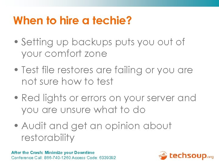 When to hire a techie? • Setting up backups puts you out of your