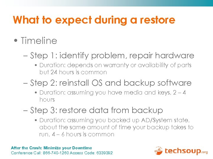 What to expect during a restore • Timeline – Step 1: identify problem, repair