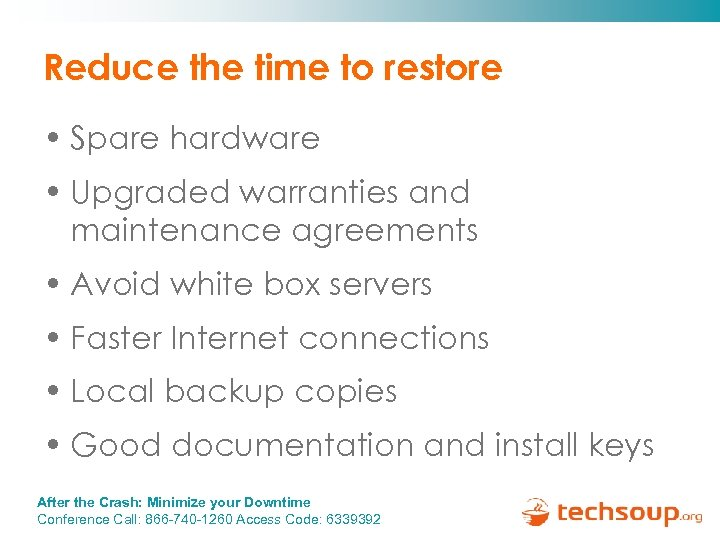 Reduce the time to restore • Spare hardware • Upgraded warranties and maintenance agreements