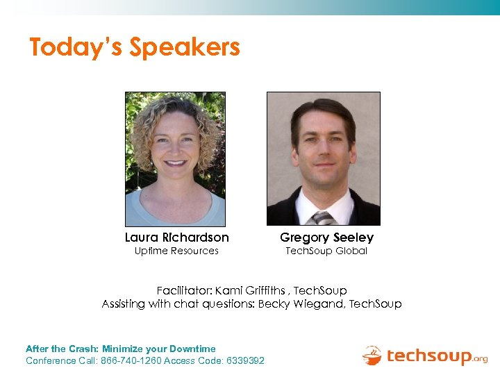 Today's Speakers Laura Richardson Uptime Resources Gregory Seeley Tech. Soup Global Facilitator: Kami Griffiths