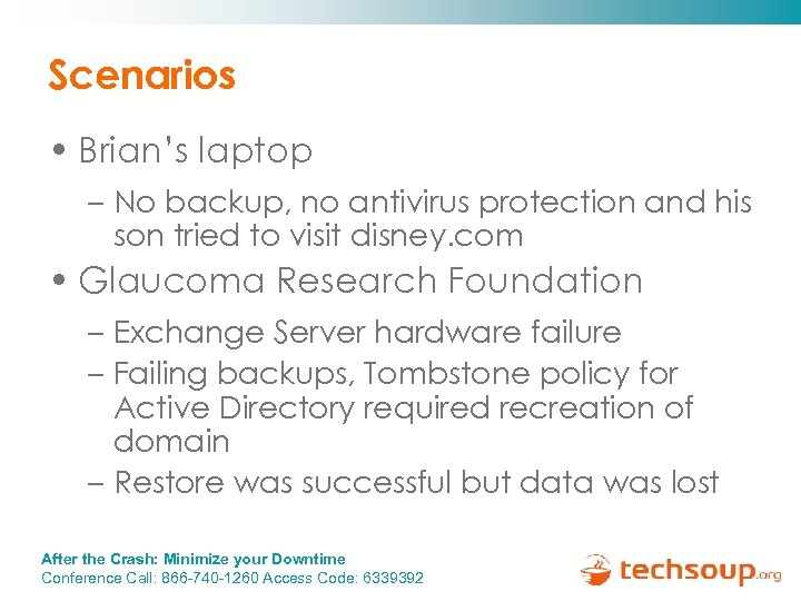 Scenarios • Brian's laptop – No backup, no antivirus protection and his son tried