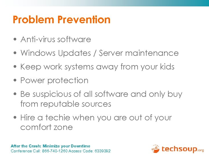 Problem Prevention • Anti-virus software • Windows Updates / Server maintenance • Keep work