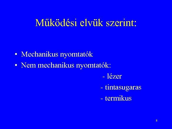 Működési elvük szerint: • Mechanikus nyomtatók • Nem mechanikus nyomtatók: - lézer - tintasugaras