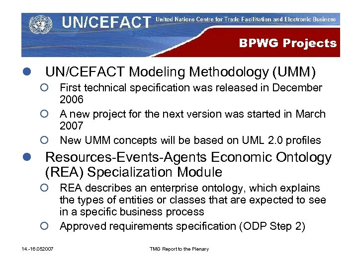 BPWG Projects l UN/CEFACT Modeling Methodology (UMM) ¡ First technical specification was released in