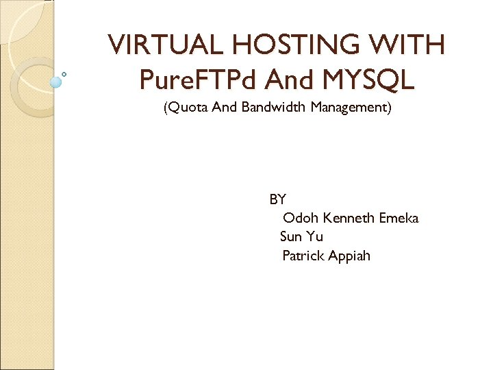 VIRTUAL HOSTING WITH Pure. FTPd And MYSQL (Quota And Bandwidth Management) BY Odoh Kenneth