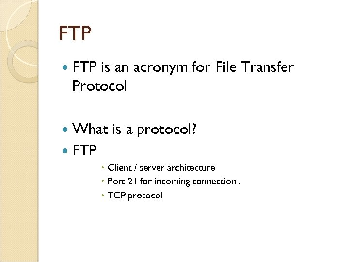 FTP is an acronym for File Transfer Protocol What is a protocol? FTP Client