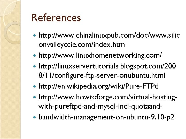 References http: //www. chinalinuxpub. com/doc/www. silic onvalleyccie. com/index. htm http: //www. linuxhomenetworking. com/ http: