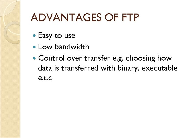 ADVANTAGES OF FTP Easy to use Low bandwidth Control over transfer e. g. choosing