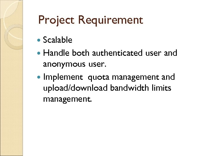 Project Requirement Scalable Handle both authenticated user and anonymous user. Implement quota management and