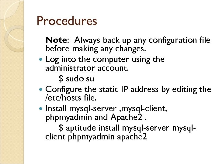 Procedures Note: Always back up any configuration file before making any changes. Log into