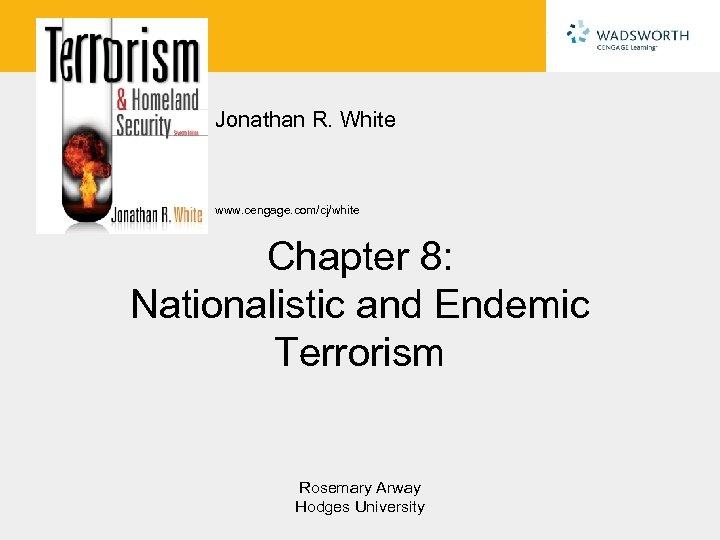 Jonathan R. White www. cengage. com/cj/white Chapter 8: Nationalistic and Endemic Terrorism Rosemary Arway