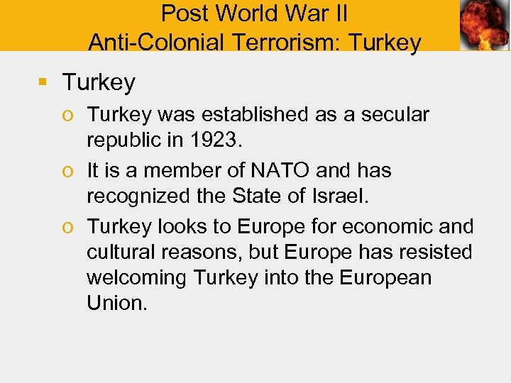 Post World War II Anti-Colonial Terrorism: Turkey § Turkey o Turkey was established as