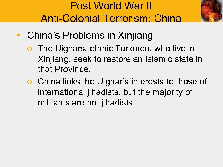 Post World War II Anti-Colonial Terrorism: China § China's Problems in Xinjiang o The