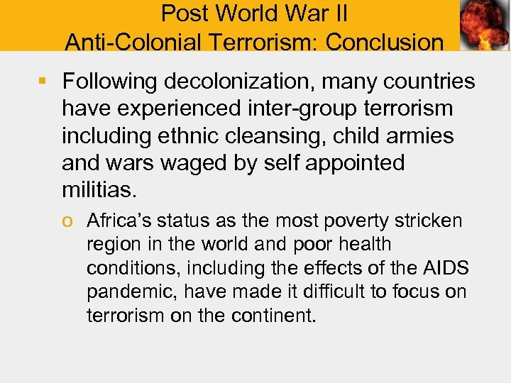Post World War II Anti-Colonial Terrorism: Conclusion § Following decolonization, many countries have experienced