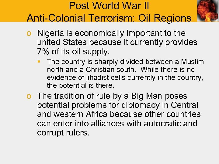 Post World War II Anti-Colonial Terrorism: Oil Regions o Nigeria is economically important to