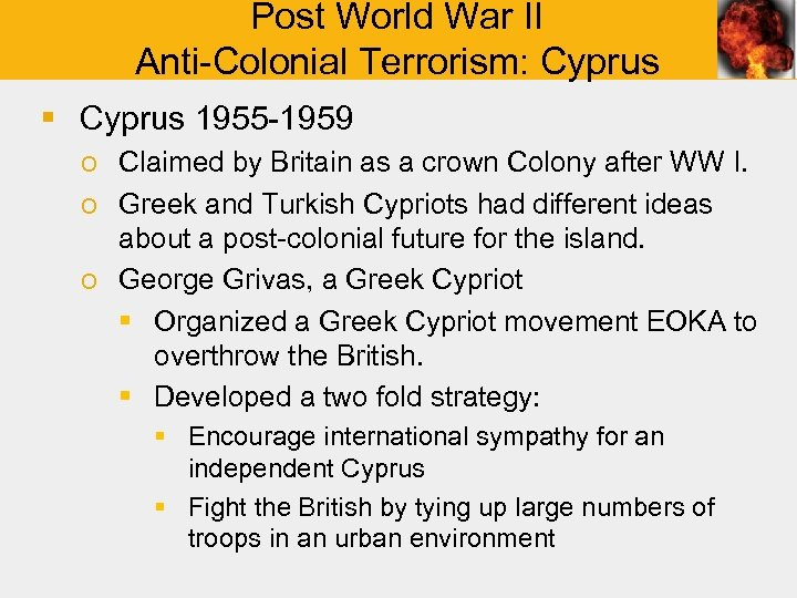 Post World War II Anti-Colonial Terrorism: Cyprus § Cyprus 1955 -1959 o Claimed by