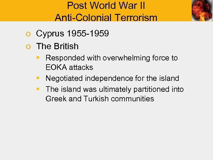 Post World War II Anti-Colonial Terrorism o Cyprus 1955 -1959 o The British §