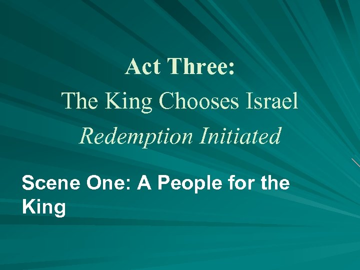 Act Three: The King Chooses Israel Redemption Initiated Scene One: A People for the
