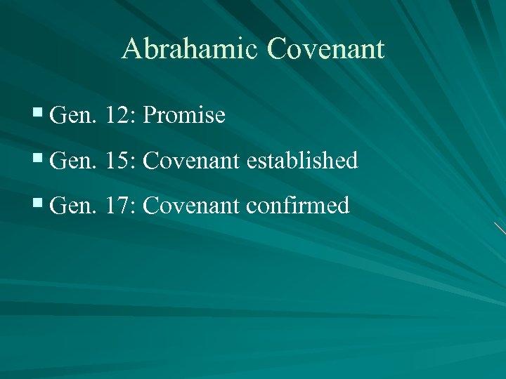 Abrahamic Covenant § Gen. 12: Promise § Gen. 15: Covenant established § Gen. 17: