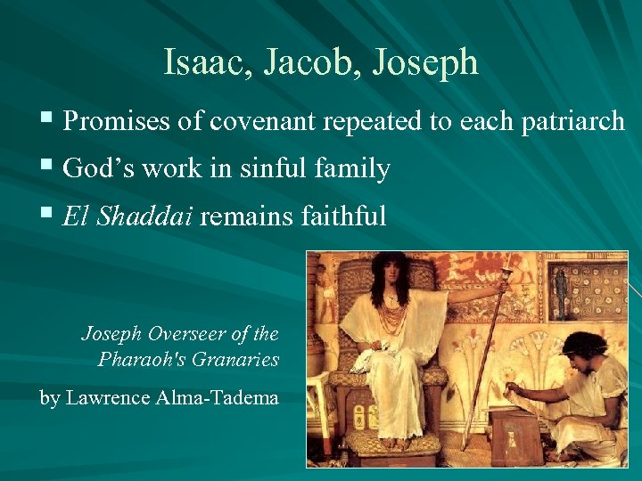 Isaac, Jacob, Joseph § Promises of covenant repeated to each patriarch § God's work