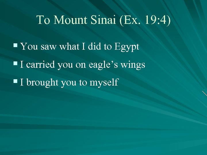 To Mount Sinai (Ex. 19: 4) § You saw what I did to Egypt
