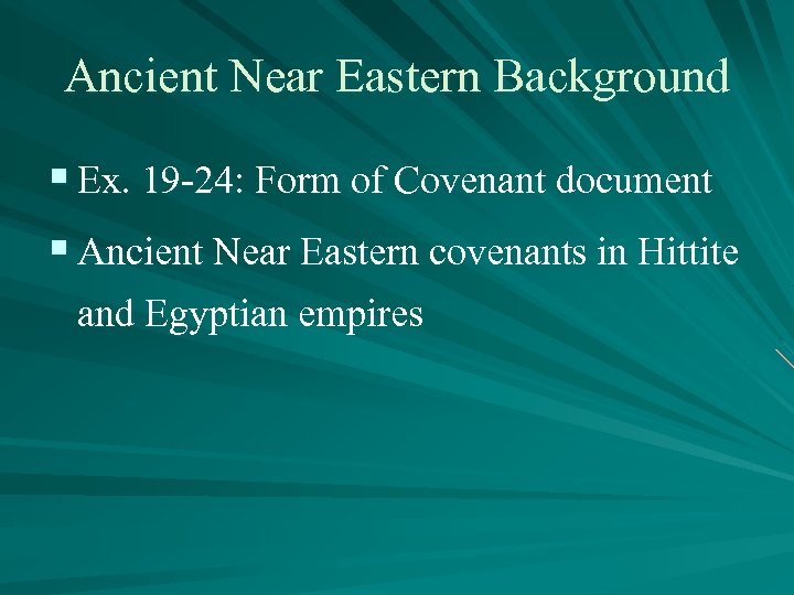 Ancient Near Eastern Background § Ex. 19 -24: Form of Covenant document § Ancient