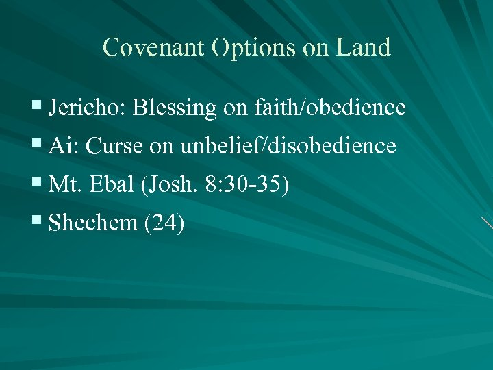 Covenant Options on Land § Jericho: Blessing on faith/obedience § Ai: Curse on unbelief/disobedience