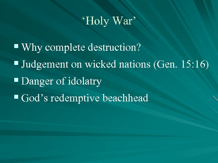 'Holy War' § Why complete destruction? § Judgement on wicked nations (Gen. 15: 16)