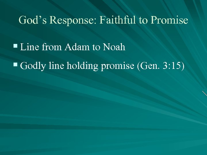 God's Response: Faithful to Promise § Line from Adam to Noah § Godly line