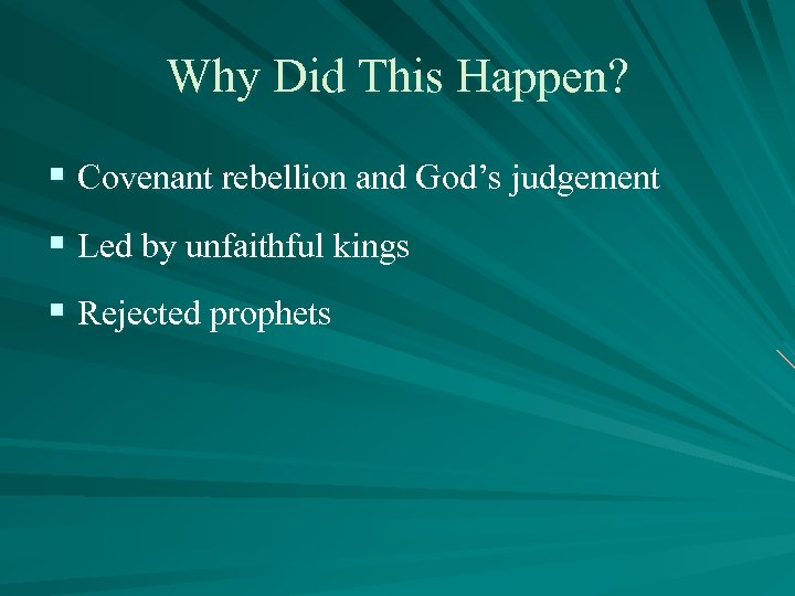 Why Did This Happen? § Covenant rebellion and God's judgement § Led by unfaithful