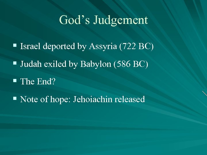 God's Judgement § Israel deported by Assyria (722 BC) § Judah exiled by Babylon
