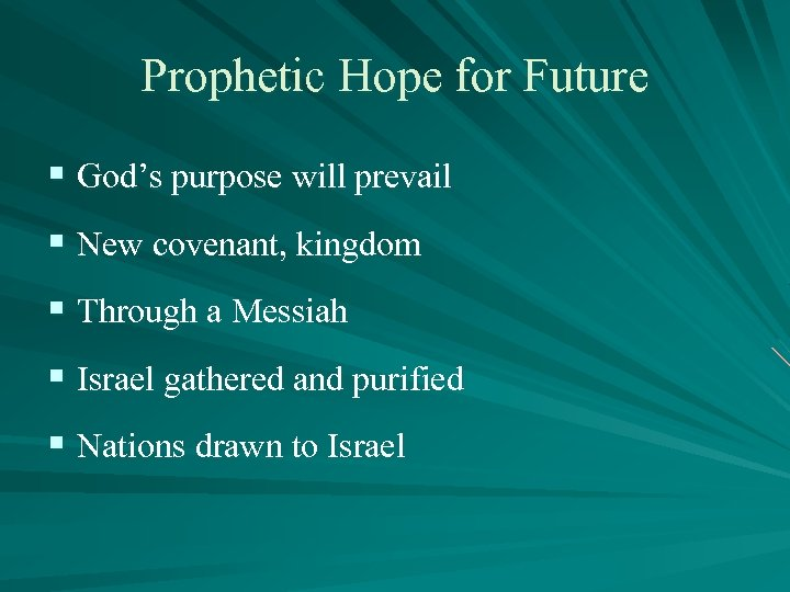 Prophetic Hope for Future § God's purpose will prevail § New covenant, kingdom §