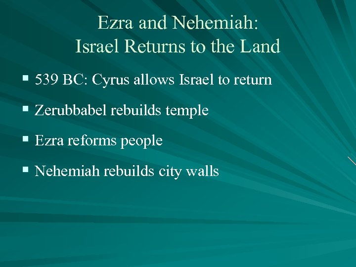 Ezra and Nehemiah: Israel Returns to the Land § 539 BC: Cyrus allows Israel