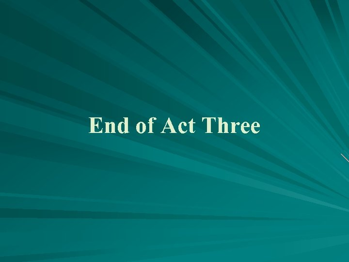 End of Act Three