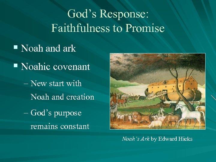 God's Response: Faithfulness to Promise § Noah and ark § Noahic covenant – New