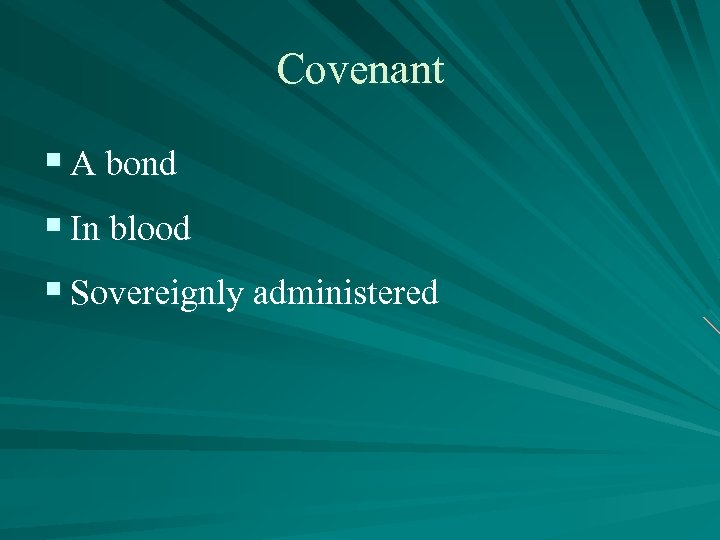 Covenant § A bond § In blood § Sovereignly administered