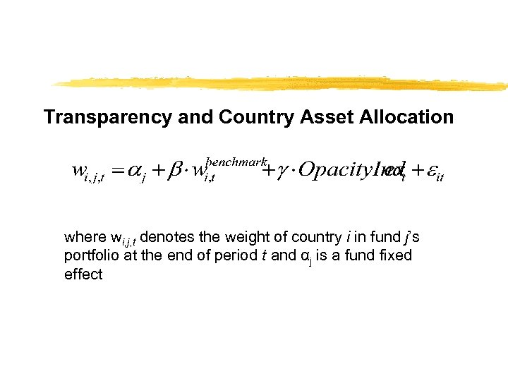 Transparency and Country Asset Allocation where wi, j, t denotes the weight of country