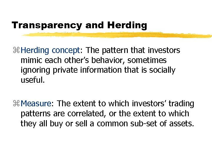 Transparency and Herding z Herding concept: The pattern that investors mimic each other's behavior,