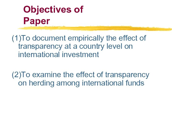 Objectives of Paper (1)To document empirically the effect of transparency at a country level