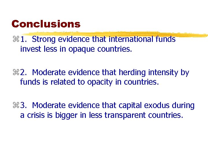 Conclusions z 1. Strong evidence that international funds invest less in opaque countries. z