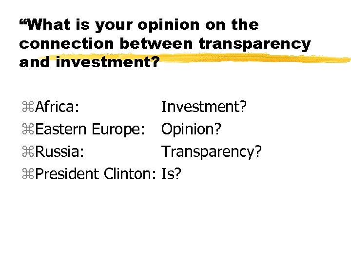 """""""What is your opinion on the connection between transparency and investment? z. Africa: Investment?"""