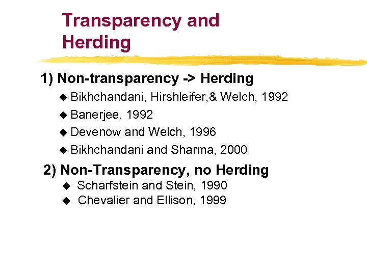 Transparency and Herding 1) Non-transparency -> Herding u Bikhchandani, Hirshleifer, & Welch, 1992 u