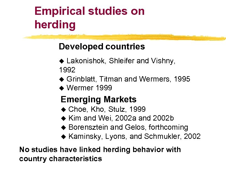 Empirical studies on herding Developed countries u Lakonishok, Shleifer and Vishny, 1992 u Grinblatt,