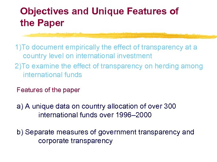 Objectives and Unique Features of the Paper 1)To document empirically the effect of transparency