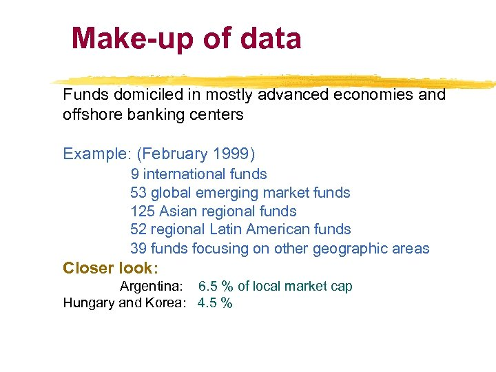 Make-up of data Funds domiciled in mostly advanced economies and offshore banking centers Example: