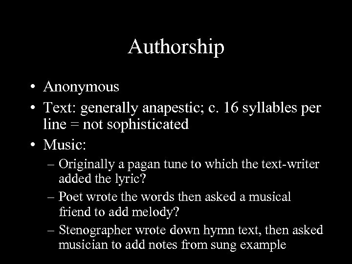 Authorship • Anonymous • Text: generally anapestic; c. 16 syllables per line = not