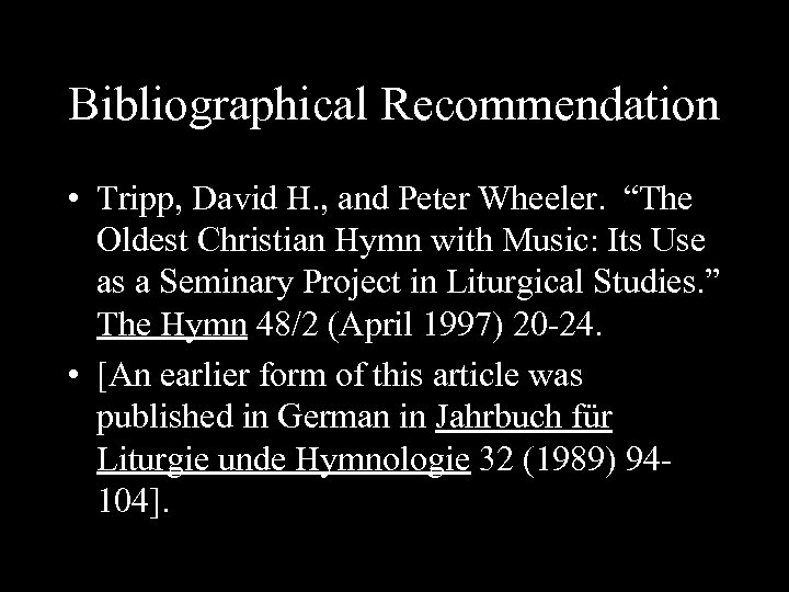 "Bibliographical Recommendation • Tripp, David H. , and Peter Wheeler. ""The Oldest Christian Hymn"