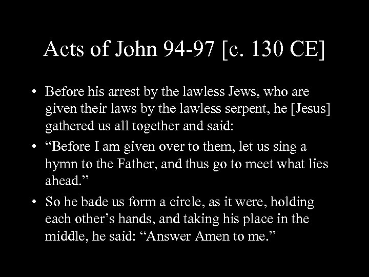 Acts of John 94 -97 [c. 130 CE] • Before his arrest by the
